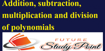 Addition, subtraction, multiplication and division of polynomials