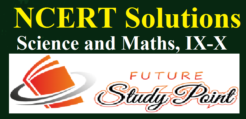 CLASS 9 TO 10 NCERT SOLUTIONS OF MATHS AND SCIENCE