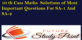 Solutions of the most important questions for 10 Class CBSE SA-1 and SA-2