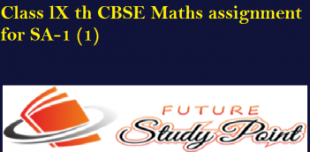 Class lX th CBSE Maths Assignment for SA-1 (1)
