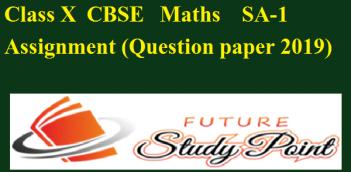 CLASS X TH CBSE Math SA-1 ASSIGNMENT2019