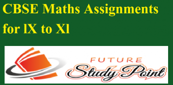 CBSE Maths Assignments for lX to Xl
