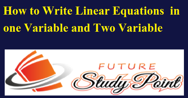 How to write linear equation in one variable and two variable