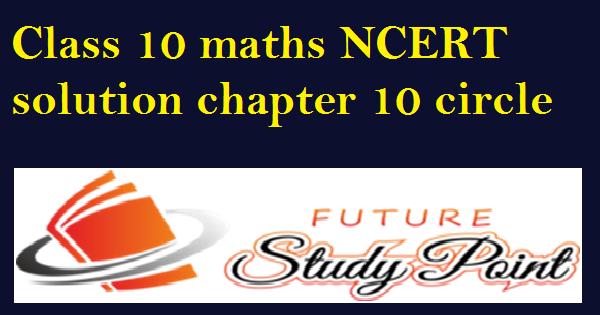 class 10 maths ncert solutions chapter 10 maths