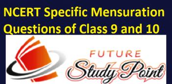 NCERT MATHS SPECIFIC QUESTIONS OF MENSURATION CLASS IX & X