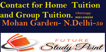 CONTACT FOR HOME TUITION AND GROUP TUITION IN MOHAN GARDEN FROM CLASS Nursery TO XII ALL SUBJECTS