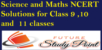 Science and Maths NCERT solutions for Class 9 ,10 and 11 classes