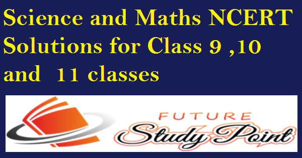 class 9,10 and 11 NCERT solutions of maths and science
