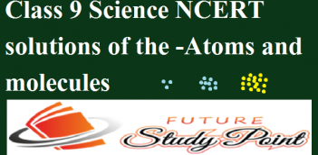 NCERT solutions of class 9 science chapter3-Atoms and molecules