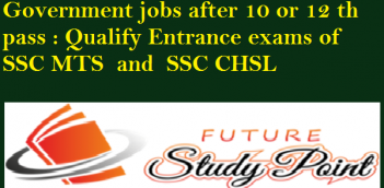 Government jobs after 10 or 12 th pass : Qualify Entrance exams of SSC MTS and SSC CHSL