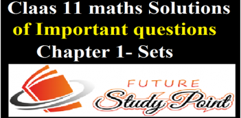 Class 11 Maths solutions of important questions of chapter 1-Sets