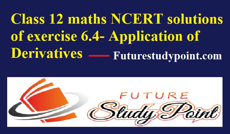 class 12 NCERT solution of maths ex.6.4