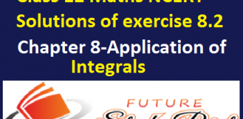 NCERT Solutions of class 12 maths exercise 8.2 of chapter 8-Application of Integrals