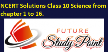 NCERT Solutions Class 10 Science from chapter 1 to 16