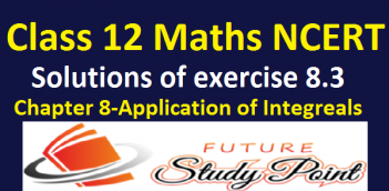 NCERT Solutions of class 12 Maths exercise 8.3 of chapter 8-Application of Integrals