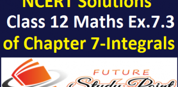 Class 12 Maths NCERT Solutions of exercise 7.3 of the chapter 7-Integrals