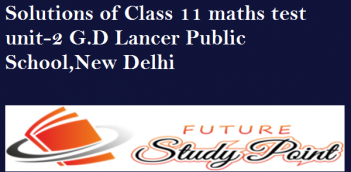 Solutions of Class 11 maths test unit-2 G.D Lancer Public School,New Delhi