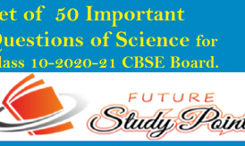 Set of 50 important questions of Science for Class 10-2020-21 CBSE Board.