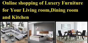 Online shopping of Luxery Furniture for Your Living room,Dining room and Kitchen