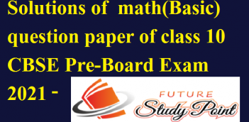 Solutions of math(Basic) question paper of class 10 CBSE Pre-Board Exam 2021