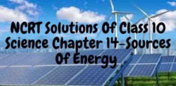 NCERT solutions of class 10 science chapter 14-sources of energy