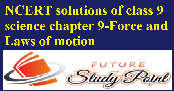 ncert solutions-force and lawws of mmotion