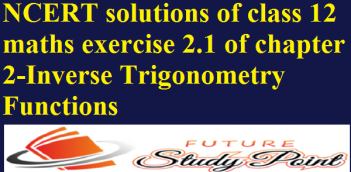 NCERT solutions of class 12 maths exercise 2.1 of chapter 2-Inverse Trigonometry Functions