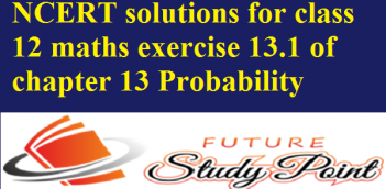 NCERT solutions for class 12 maths exercise 13.1 of chapter 13 Probability