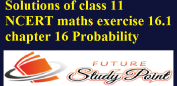 Solutions of class 11 NCERT maths exercise 16.1 chapter 16 Probability
