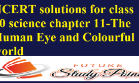 NCERT solutions for class 10 science chapter 11-The Human Eye and Colourful world