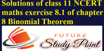Solutions of class 11 NCERT maths exercise 8.1 of chapter 8 Binomial Theorem