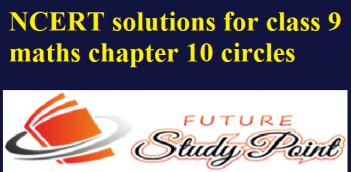 NCERT solutions for class 9 maths chapter 10 circles