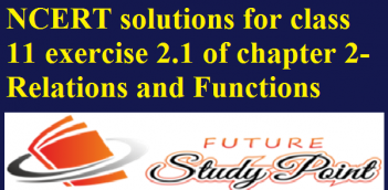 NCERT solutions for class 11 exercise 2.1 of chapter 2-Relations and Functions