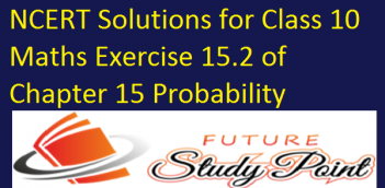 NCERT Solutions for Class 10 Maths Exercise 15.2 of Chapter 15 Probability