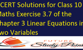 NCERT Solutions for Class 10 Maths Exercise 3.7 of the Chapter 3 Linear Equations in Two Variables
