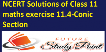 NCERT Solutions of Class 11 maths exercise 11.4 of chapter 11-Conic Section
