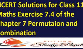 NCERT Solutions for Class 11 Maths Exercise 7.4 of the Chapter 7 Permutaion and Combination