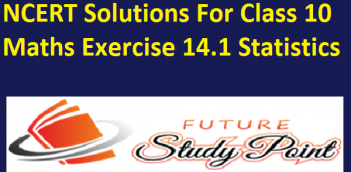 NCERT Solutions For Class 10 Maths Exercise 14.1 Statistics