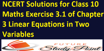 NCERT Solutions for Class 10 Maths Exercise 3.1 of Chapter 3 Linear Equations in Two Variables