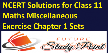 NCERT Solutions for Class 11 Maths Miscellaneous Exercise Chapter 1 Sets