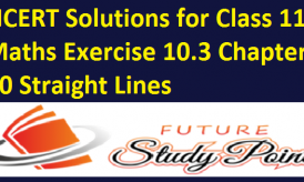 NCERT Solutions for Class 11 Maths Exercise 10.3 Chapter 10 Straight Lines