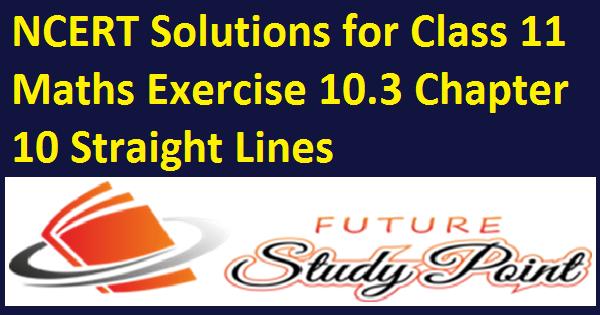 Exercise 10.3 class 11 maths