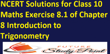 NCERT Solutions for Class 10 Maths Exercise 8.1 of Chapter 8 Introduction to Trigonometry