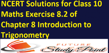 NCERT Solutions for Class 10 Maths Exercise 8.2 of Chapter 8 Introduction to Trigonometry