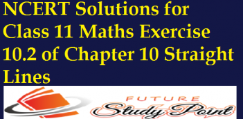 NCERT Solutions for Class 11 Maths Exercise 10.2 of Chapter 10 Straight Lines