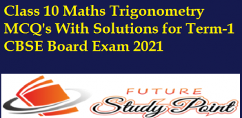 Class 10 Maths Trigonometry MCQ's With Solutions for Term-1 CBSE Board Exam 2021